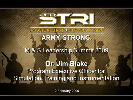 Dr. Jim Blake Program Executive Officer for Simulation, Training and Instrumentation 2 February 2009 Dr. Jim Blake Program Executive Officer for Simulation,