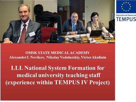 OMSK STATE MEDICAL ACADEMY Alexander I. Novikov, Nikolay Vodolazskiy, Victor Akulinin LLL National System Formation for medical university teaching staff.