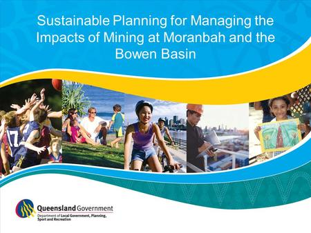 Sustainable Planning for Managing the Impacts of Mining at Moranbah and the Bowen Basin.