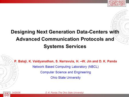 04/26/06D. K. Panda (The Ohio State University) Designing Next Generation Data-Centers with Advanced Communication Protocols and Systems Services P. Balaji,