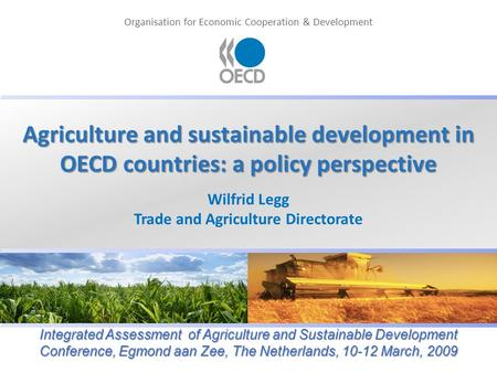 Organisation for Economic Cooperation & Development Agriculture and sustainable development in OECD countries: a policy perspective Wilfrid Legg Trade.