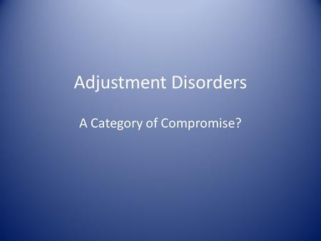 Adjustment Disorders A Category of Compromise?. Some people react to a major stressor in their lives with extended and excessive feelings of anxiety,