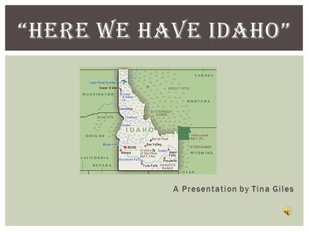 """HERE WE HAVE IDAHO"" A Presentation by Tina Giles."