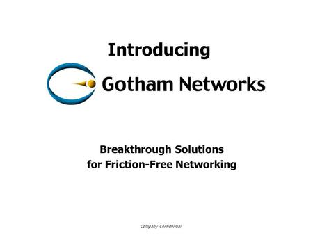 Company Confidential Breakthrough Solutions for Friction-Free Networking Introducing.