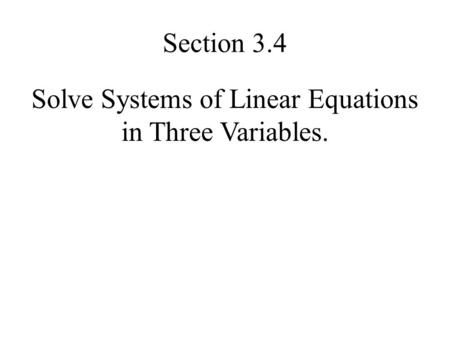 Solve Systems of Linear Equations in Three Variables. Section 3.4.
