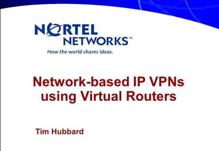 Network-based IP VPNs using Virtual Routers Tim Hubbard.