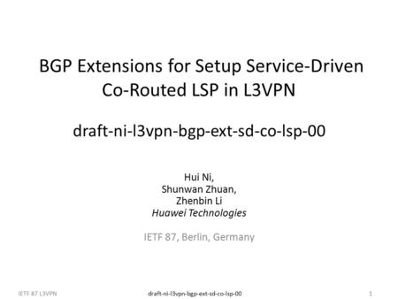 Draft-ni-l3vpn-bgp-ext-sd-co-lsp-00IETF 87 L3VPN1 BGP Extensions for Setup Service-Driven Co-Routed LSP in L3VPN draft-ni-l3vpn-bgp-ext-sd-co-lsp-00 Hui.
