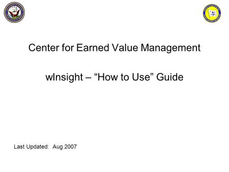 "Center for Earned Value Management wInsight – ""How to Use"" Guide Last Updated: Aug 2007."