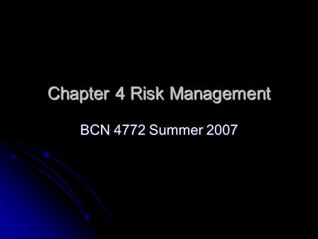 Chapter 4 Risk Management BCN 4772 Summer 2007. Risk Management What is Risk? What is Risk? Specific types of Risk Specific types of Risk Inflation Inflation.