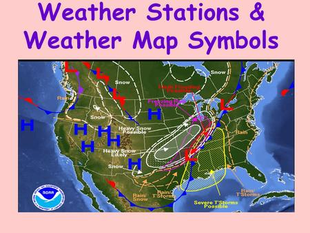 Weather Stations & Weather Map Symbols. Weather Station Models Label the numbers and symbols of your weather station model in your notes, Follow along.
