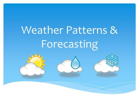 Weather Patterns & Forecasting.  Weather refers to the conditions of the atmosphere at a certain place and time.  Weather is often associated with pressure.