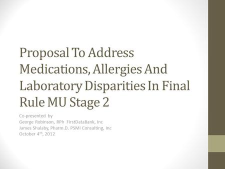 Proposal To Address Medications, Allergies And Laboratory Disparities In Final Rule MU Stage 2 Co-presented by George Robinson, RPh FirstDataBank, Inc.