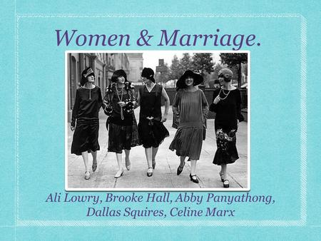 Women & Marriage. Ali Lowry, Brooke Hall, Abby Panyathong, Dallas Squires, Celine Marx.