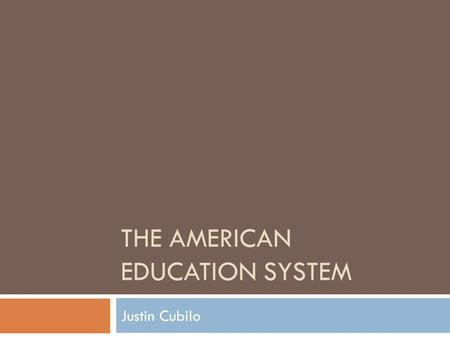 THE AMERICAN EDUCATION SYSTEM Justin Cubilo. Types of Schools  Kindergarten  A program or class for four-year-old to six-year-old children that serves.