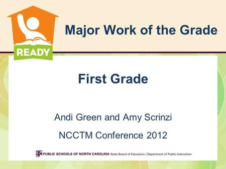 Major Work of the Grade First Grade Andi Green and Amy Scrinzi NCCTM Conference 2012.