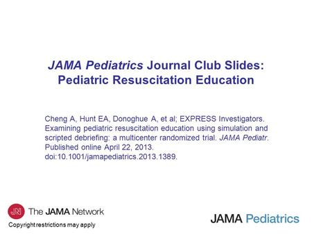 Copyright restrictions may apply JAMA Pediatrics Journal Club Slides: Pediatric Resuscitation Education Cheng A, Hunt EA, Donoghue A, et al; EXPRESS Investigators.