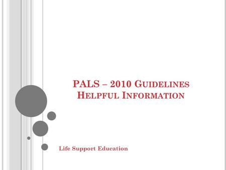 PALS – 2010 Guidelines Helpful Information