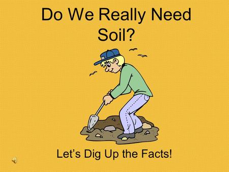 Do We Really Need Soil? Let's Dig Up the Facts! Soil Contains the Minerals All Living Things Need!
