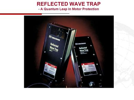 REFLECTED WAVE TRAP - A Quantum Leap in Motor Protection.