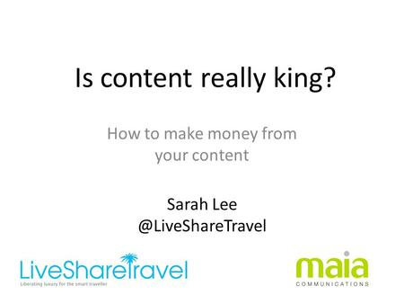 Is content really king? How to make money from your content Sarah