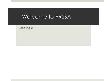 Welcome to PRSSA Meeting 2. What is PRSSA? The Public Relations Student Society of America is the foremost organization for students interested in public.