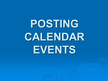 POSTING CALENDAR EVENTS Welcome  Your first step in the process of becoming a freelance reviewer at Splash Magazines Worldwide is to post calendar events.