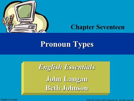 English Essentials ©2005 The McGraw-Hill Companies, Inc. All rights reserved. English Essentials John Langan Beth Johnson Pronoun Types Chapter Seventeen.