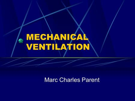 MECHANICAL VENTILATION Marc Charles Parent. Presentation Different settings to consider Monitoring of the patient Different type of patient COPD, Asthma.