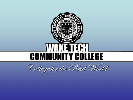 COMMUNITY COLLEGE College for the Real World. Preparing Ex-Offenders for Successful Workforce Entry WAKE TECH COMMUNITY COLLEGE.