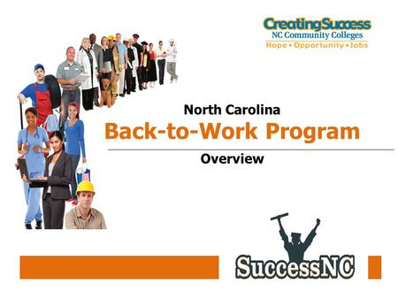 North Carolina Back-to-Work Program Overview. North Carolina Back-to-Work Program Page 2 Legislative Requirements Purpose: The NC Back-to-Work program.