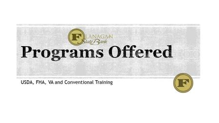 USDA, FHA, VA and Conventional Training. Use for:  Questions about program guidelines  Review a 1003 & Credit to see if the borrower(s) will qualify.