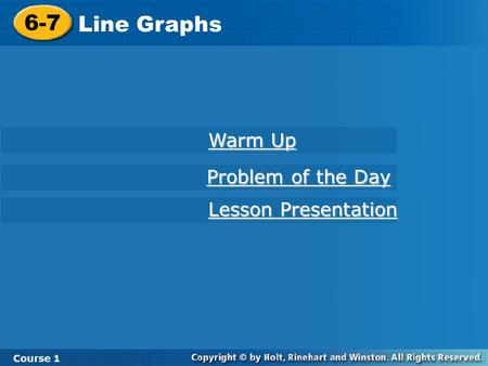 Course 1 6-7 Line Graphs 6-7 Line Graphs Course 1 Warm Up Warm Up Lesson Presentation Lesson Presentation Problem of the Day Problem of the Day.