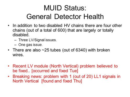 MUID Status: General Detector Health In addition to two disabled HV chains there are four other chains (out of a total of 600) that are largely or totally.