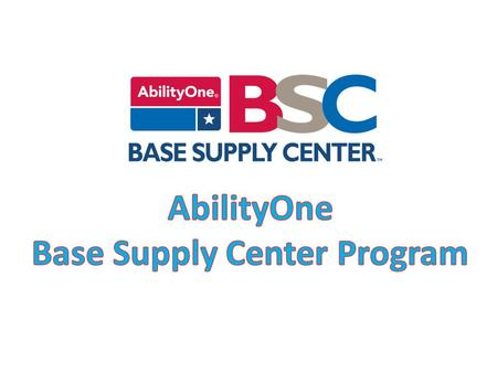 What Are AbilityOne Base Supply Centers? AbilityOne Base Supply Centers (BSCs) harness the collective resources of a nationwide network of providers to.