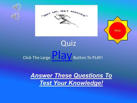 Quiz Answer These Questions To Test Your Knowledge! Click The Large Play Button To PLAY! Play.