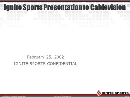 02.25.02 Ignite Presentation to CablevisionPAGE 1IGNITE SPORTS CONFIDENTIAL Ignite Sports Presentation to Cablevision February 25, 2002 IGNITE SPORTS CONFIDENTIAL.