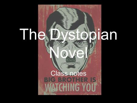 The Dystopian Novel Class notes. Plot Plot lines follow one of two directions: terrible things happen to the characters, but the characters either: –(a)