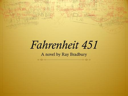 Fahrenheit 451 A novel by Ray Bradbury. The Dystopian Novel  Dystopia – a community or society that is in some important way undesirable or frightening.