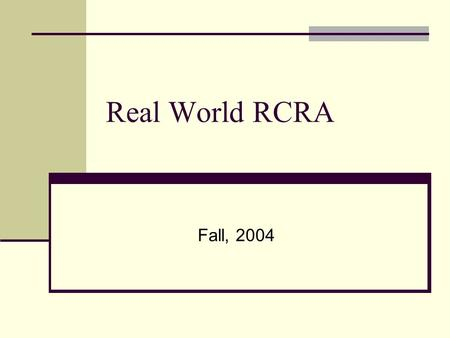 Real World RCRA Fall, 2004. Hazardous Waste Regulations Current hazardous waste management rules are based on: Resource Conservation and Recovery Act,