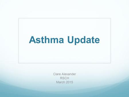 Asthma Update Clare Alexander RSCH March 2015. Asthma update What is asthma (spirometry) BTS guidelines National review of Asthma deaths Diagnostic pitfalls.