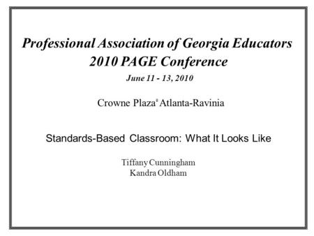 Professional Association of Georgia Educators 2010 PAGE Conference Crowne Plaza ® Atlanta-Ravinia June 11 - 13, 2010 Standards-Based Classroom: What It.