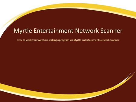 Myrtle Entertainment Network Scanner How to work your way to installing a program via Myrtle Entertainment Network Scanner.
