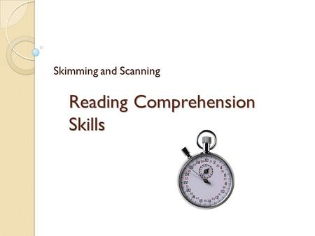 Reading Comprehension Skills Skimming and Scanning.