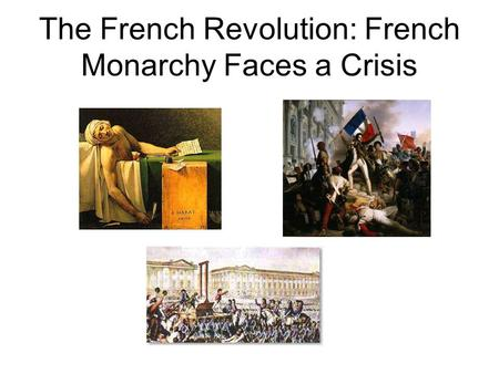 The French Revolution: French Monarchy Faces a Crisis