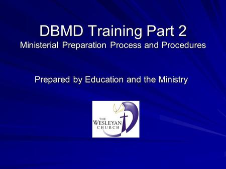 DBMD Training Part 2 Ministerial Preparation Process and Procedures Prepared by Education and the Ministry.