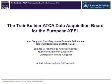 The TrainBuilder ATCA Data Acquisition Board for the European XFEL The TrainBuilder ATCA Data Acquisition Board for the European-XFEL John Coughlan, Chris.