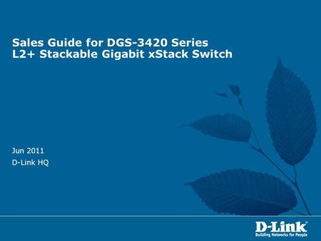 Sales Guide for DGS-3420 Series L2+ Stackable Gigabit xStack Switch Jun 2011 D-Link HQ.