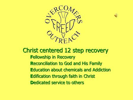 Christ centered 12 step recovery Fellowship in Recovery Reconciliation to God and His Family Education about chemicals and Addiction Edification through.