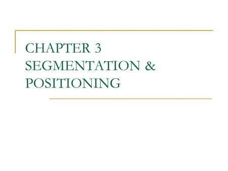 CHAPTER 3 SEGMENTATION & POSITIONING. Generic vs Product Market.