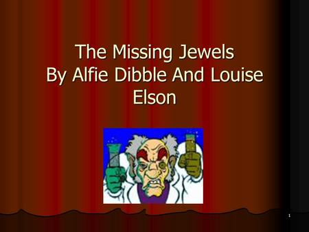 1 The Missing Jewels By Alfie Dibble And Louise Elson.